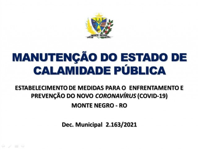 DECRETO MUNICIPAL Nº 2.163/2021 DISPÕE SOBRE A MANUTENÇÃO DO ESTADO DE CALAMIDADE PÚBLICA NO MUNICÍPIO DE MONTE NEGRO